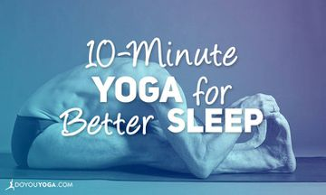 10-Minute Yoga Sequence to Help You Sleep