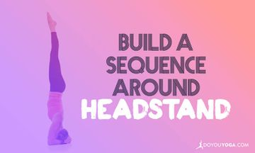 How to Build a Sequence Around Headstand