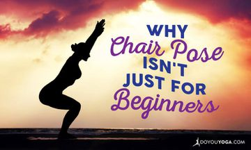 Why Chair Pose Isn't Just For Beginners