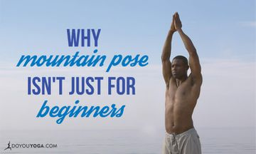 Why Mountain Pose Isn't Just For Beginners
