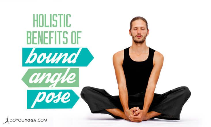 The Holistic Benefits of Bound Angle Pose