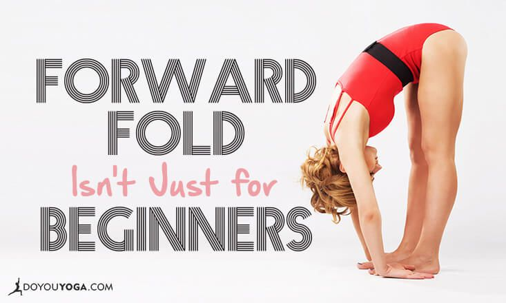 Why Forward Fold Isn't Just For Beginners