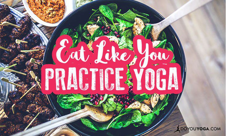 Eat Like You Practice Yoga