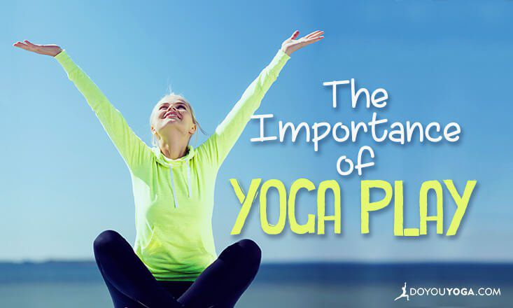 The Importance of Yoga Play