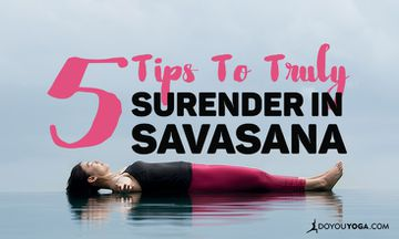 5 Ways to Truly Surrender in Savasana