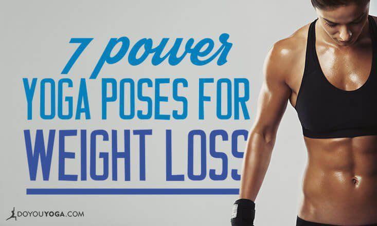 7 Power Yoga Poses To Help You Lose Weight Doyou