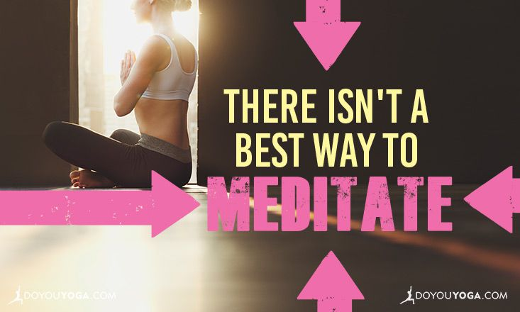 "There Isn't a ""Best"" Way to Meditate"