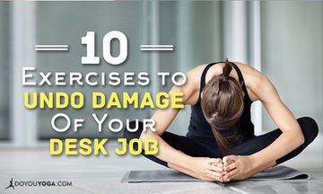 10 Yoga Exercises to Undo Damage of a Desk Job