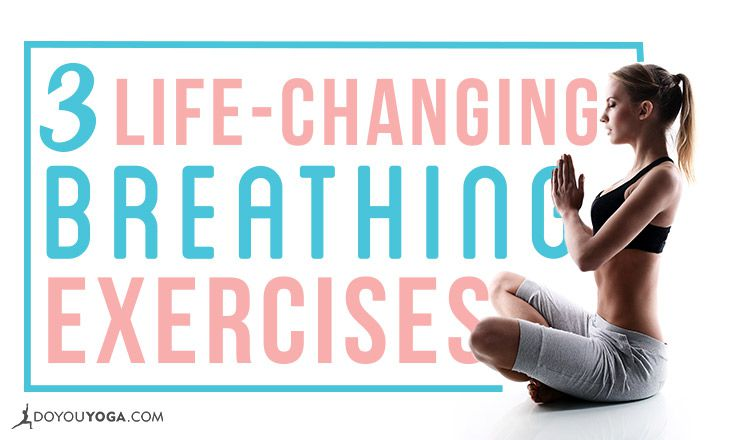 3 Breathing Exercises That Will Change Your Life