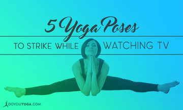 5 Yoga Poses to Strike While Watching TV