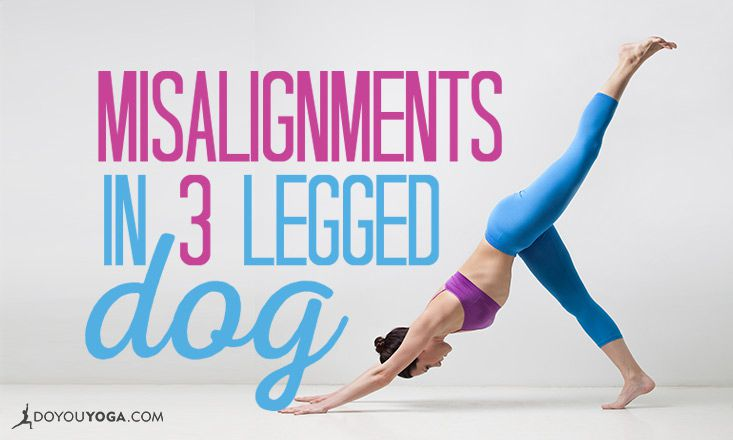 Common Misalignments In Three-Legged Dog and How to Fix Them