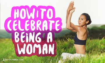 How to Celebrate Being a Woman