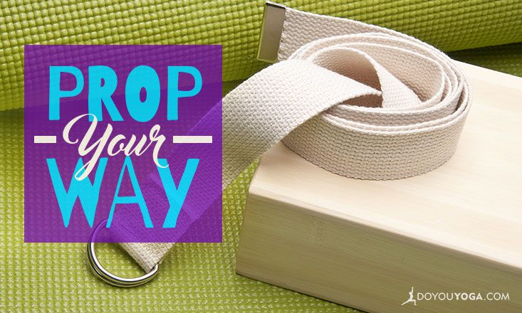 How to Prop Your Way to a Better Yoga Asana Practice
