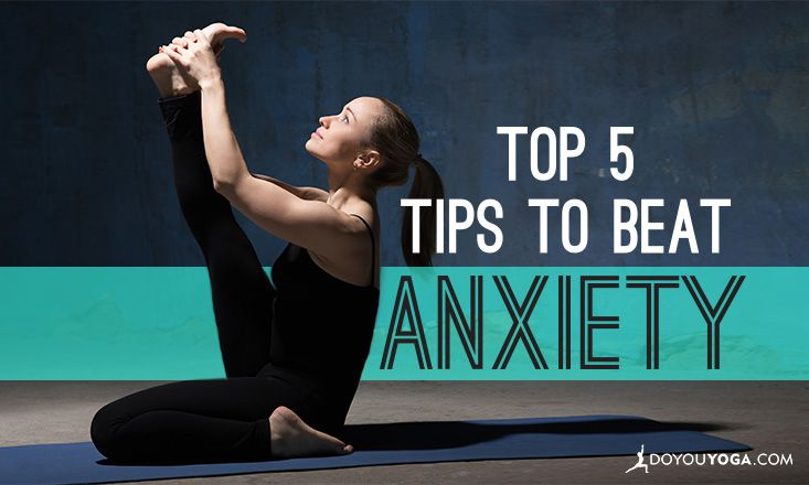 Top 5 Tips to Beat Anxiety