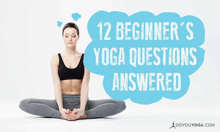 12 Beginner S Yoga Questions Answered Doyou