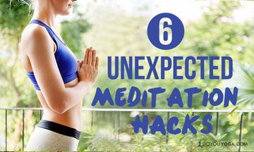 6 Unexpected Meditation Hacks