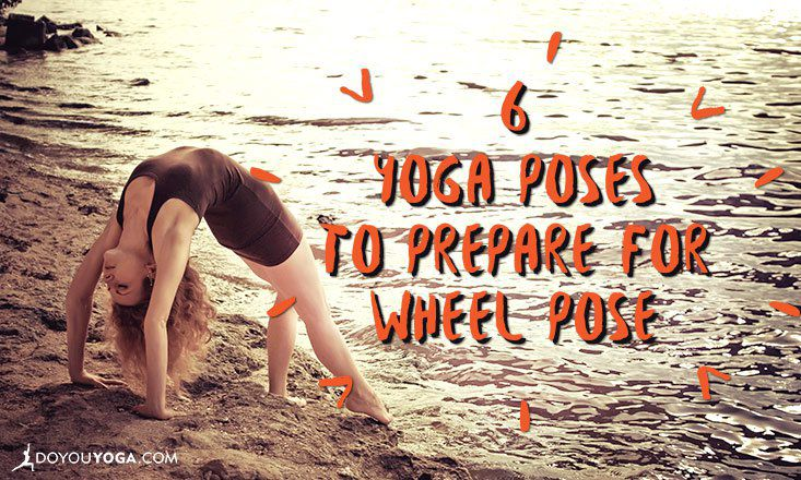 6 Yoga Poses to Prepare for Wheel Pose
