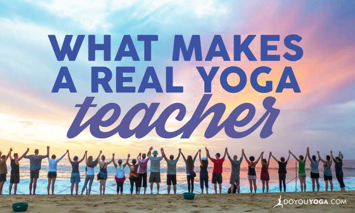 What Makes a Real and Authentic Yoga Teacher?