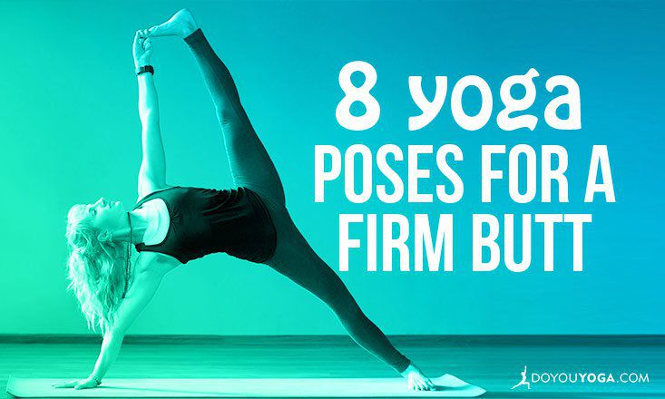 8 Yoga Poses for a Firm, Strong, and Sexy Butt