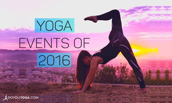 11 Noteworthy Yoga Events Of 2016 Doyou