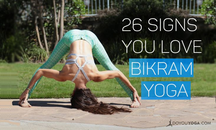 26 Signs You're a Bikram Yoga Lover
