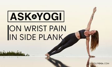 Ask A Yogi: Why Do My Wrists Hurt In Side Plank?