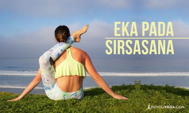 How to Do Eka Pada Sirsasana