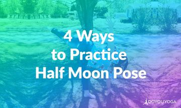 4 Ways to Practice and Teach Half Moon Pose