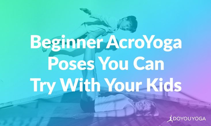 5 Beginner AcroYoga Poses You Can Try With Your Kids
