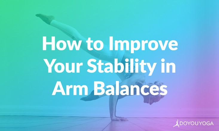 7 Tips To Improve Your Stability In Arm Balances