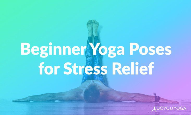5 Beginner Friendly Yoga Poses That Effectively Relieve Stress Doyou