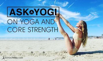 Ask A Yogi: How Does Yoga Actually Strengthen Your Core?